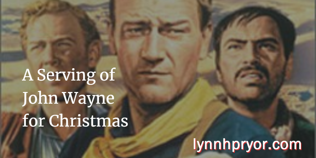 A Serving of John Wayne for Christmas – Lynn Pryor